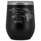 Save the Earth For Wine - 12 0z Lidded Wine or Water Tumbler
