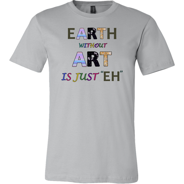"EARTH without ART is just ""EH"" is a colorful artitistic earthy message"