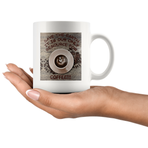 """Save the Earth-It Is Our Only Resource for Coffee"" Swirled Heart in a Cup of Coffee-11 oz. white ceramic mug"