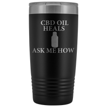 Load image into Gallery viewer, CBD Oil Heals Ask Me How - 20 oz Metal Tumbler