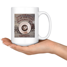 "Load image into Gallery viewer, ""Save the Earth-It Is Our Only Resource for Coffee"" Swirled Heart in a Cup of Coffee-15 oz. white ceramic mug"