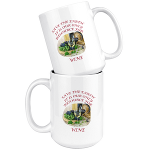 """Save the Earth-It Is Our Only Resource for Wine"" Glasses of Wine and Grapes -15 oz. white ceramic mug"