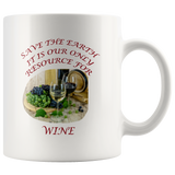 """Save the Earth-It Is Our Only Resource for Wine"" Glasses of Wine and Grapes -11 oz. white ceramic mug"