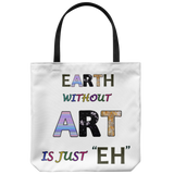 "EARTH without ART is just ""EH"" is a colorful message on an 18"" Reusable Tote Bag"