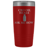 CBD Oil Heals Ask Me How - 20 oz Metal Tumbler