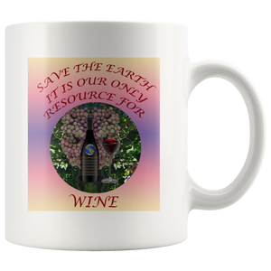 """Save the Earth-It Is Our Only Resource for Wine"" Wine Bottle & Glass and Grapes -11 oz. white ceramic mug"