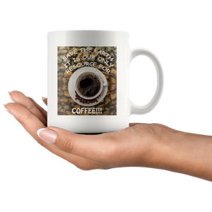 """Save the Earth-It Is Our Only Resource for Coffee"" Cup of Coffee above Coffee Beans-11 oz. white ceramic mug"