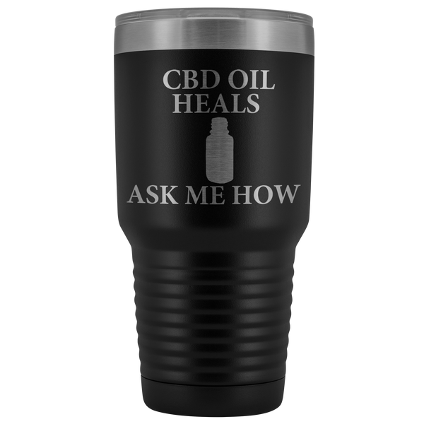 CBD Oil Heals Ask Me How - 30 oz Metal Tumbler