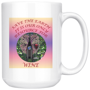"""Save the Earth-It Is Our Only Resource for Wine"" Wine Bottle & Glass and Grapes -15 oz. white ceramic mug"