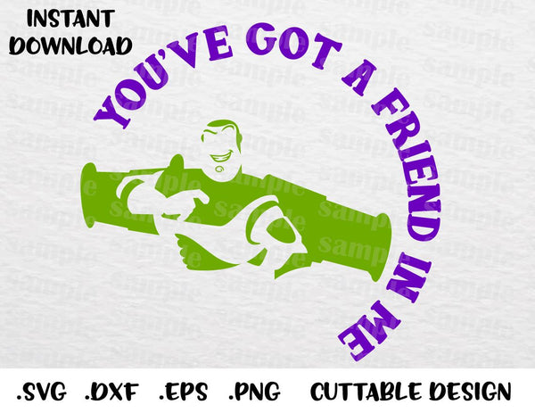 Buzz Quote Youve Got A Friend In Me Toy Story Disney Inspired Cutting File In Svg Esp Dxf Png Formats