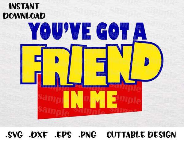 Youve Got A Friend In Me Quote Toy Story Disney Inspired Cutting File In Svg Esp Dxf Png Formats