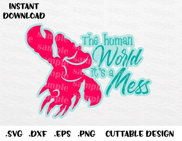 Sebastian Quote, The Human World it\'s a Mess, Little Mermaid Inspired  Cutting File in SVG, ESP, DXF, PNG Formats