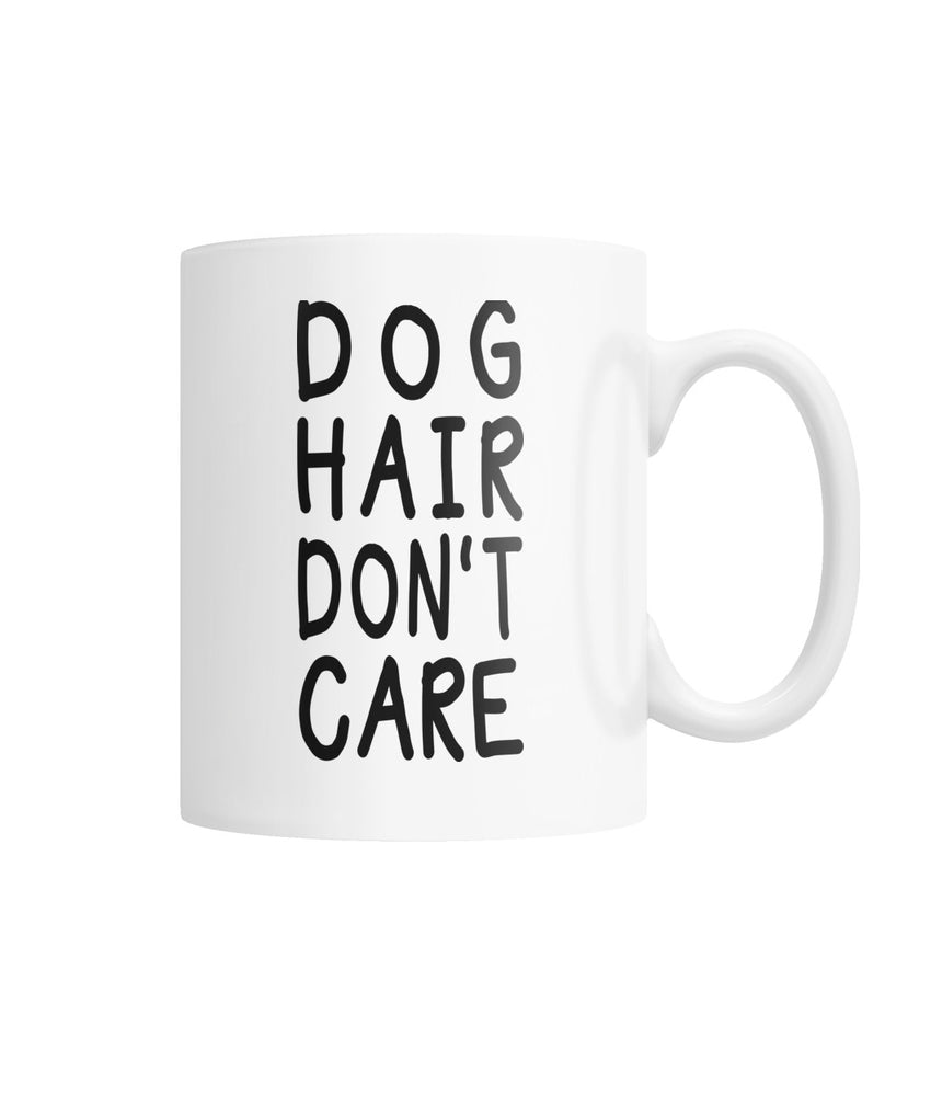 Dog Hair Dont Care White Coffee Mug