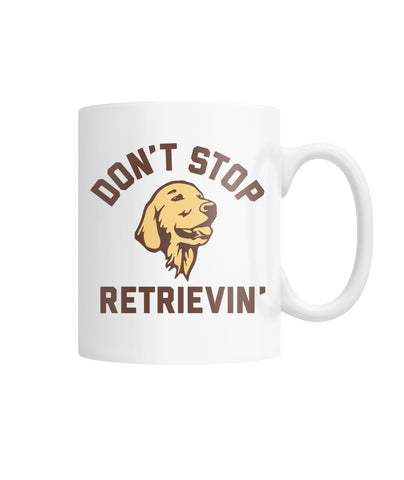 Dont Stop Retrievin White Coffee Mug