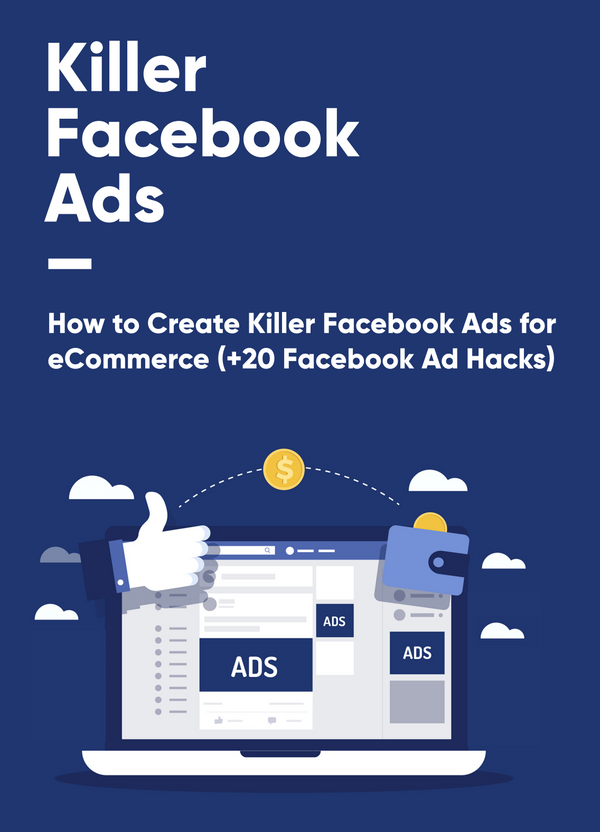 Killer Facebook Ads - The Ultimate Guide [2020 Edition]