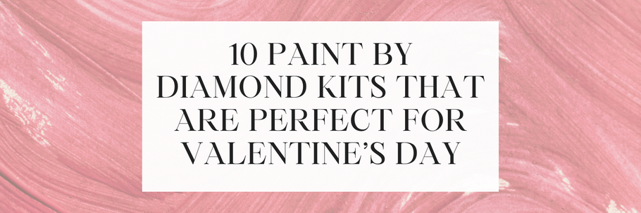 10 Paint By Diamond Kits That Are  Perfect For Valentine's Day