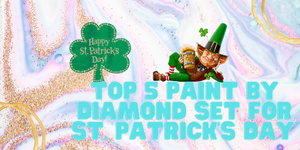 Top 5 Paint By Diamond Set For St. Patrick's Day