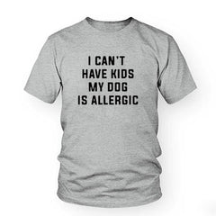 I Can't Have Kids, My Dog is Allergic T-Shirt