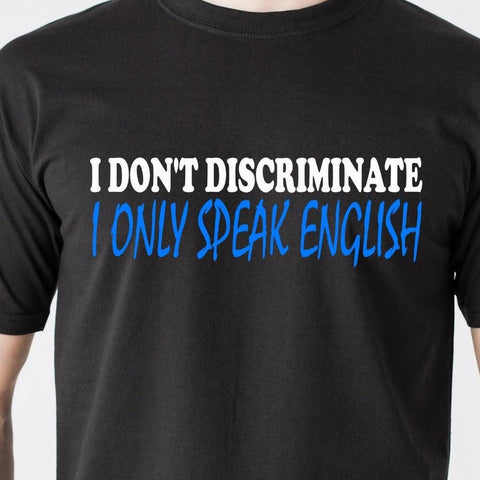 I DONT DISCRIMINATE I ONLY SPEAK ENGLISH america spanish usa retro Funny T-Shirt 2017 New Summer T-shirts
