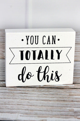 'You Can Totally Do This' Wood Block Sign