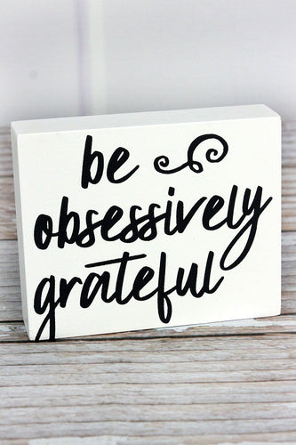 'Be Obsessively Grateful' Wood Block Sign