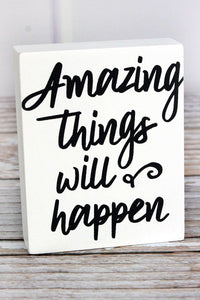 'Amazing Things Will Happen' Wood Block Sign