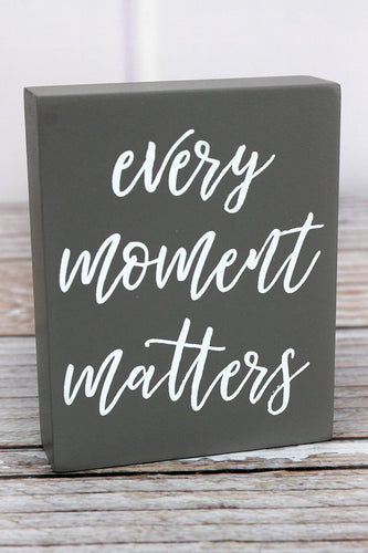 'Every Moment Matters' Wood Block Sign