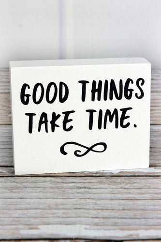 'Good Things Take Time' Wood Block Sign