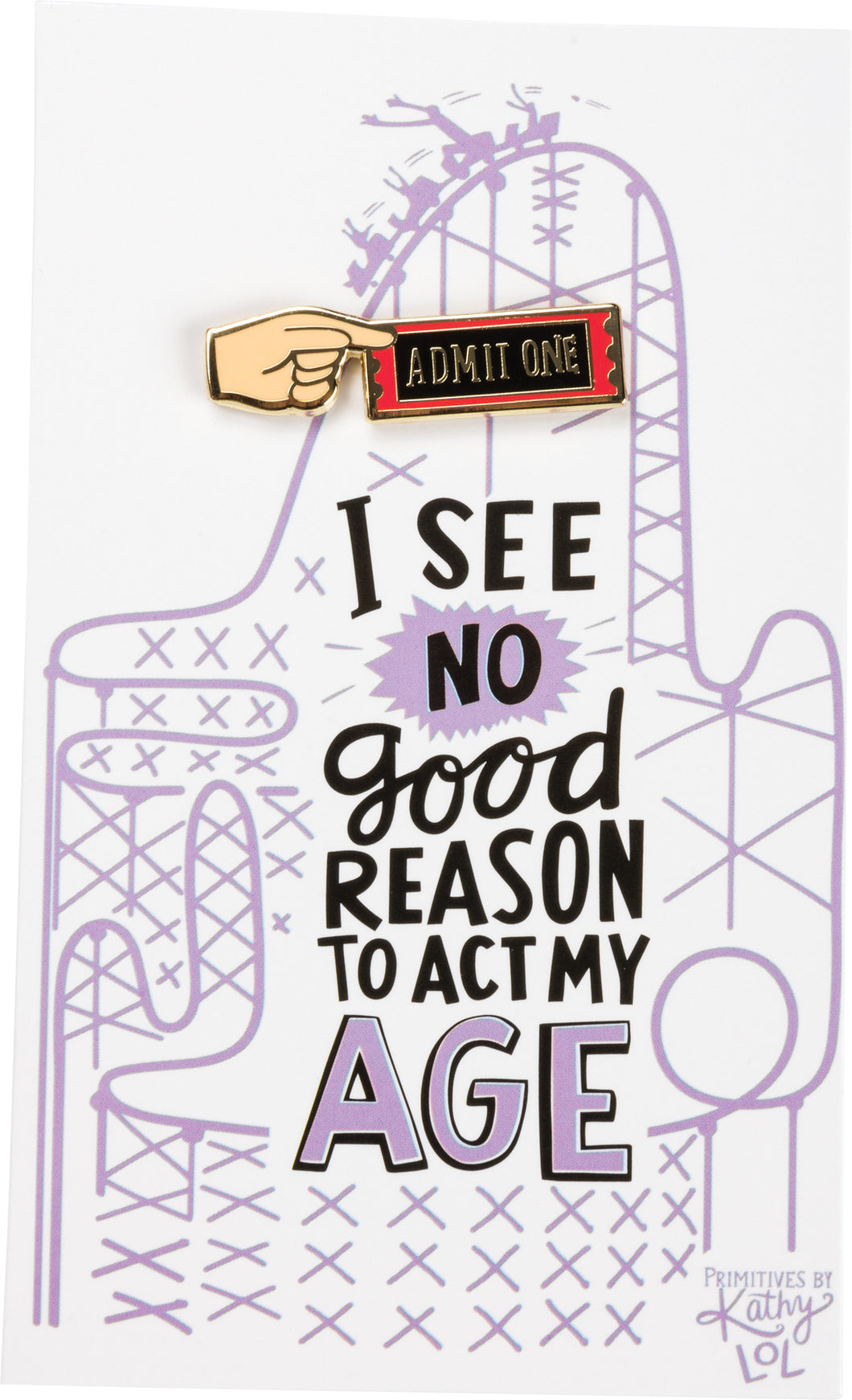 Enamel Pin - No Good Reason To Act My Age