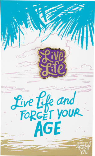 Enamel Pin - Live Life And Forget Your Age