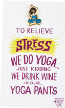 Load image into Gallery viewer, Enamel Pin - We Drink Wine In Our Yoga Pants