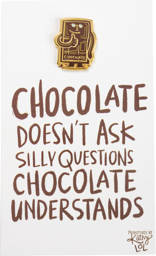 Enamel Pin - Chocolate Doesn't Ask Questions