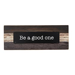Be A Good One Plaque