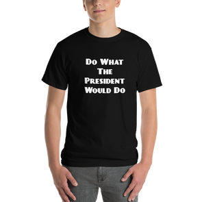Do What The President Would Do Political T Shirt