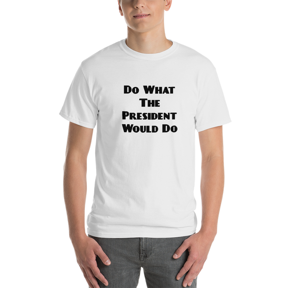 Do What The President Would Do Political T-Shirt