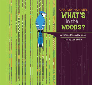 Charley Harper's What's in the Woods? A Nature Discovery Hardcover Book