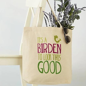 "Cotton Tote Bag that reads ""It's a Birden to Look This Good"""
