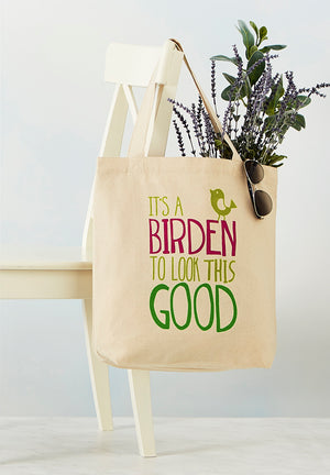 "Full image of Cotton Tote Bag that reads ""It's a Birden to Look This Good"""