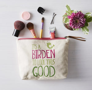 It's a Birden to Look this Good Cosmetic Bag