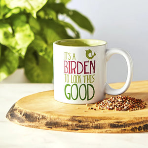 It's a Birden to Look this Good Ceramic Mug