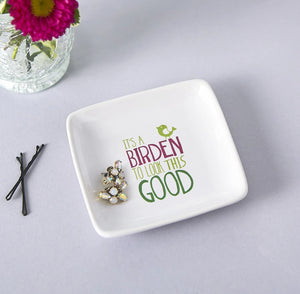 It's a Birden to Look this Good Trinket Dish