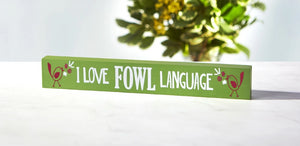I Love Fowl Language Skinny Sign