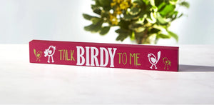 Talk Birdy to Me Skinny Sign