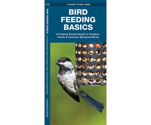 Bird Feeding Basics Folding Pocket Guide to Feeders, Feeds & Common Backyard Birds