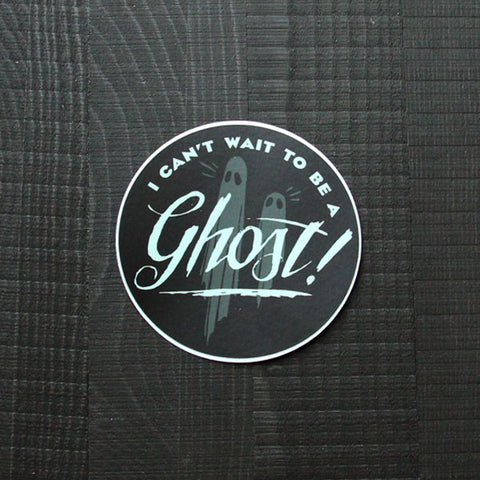 I Can't Wait to be a Ghost Sticker