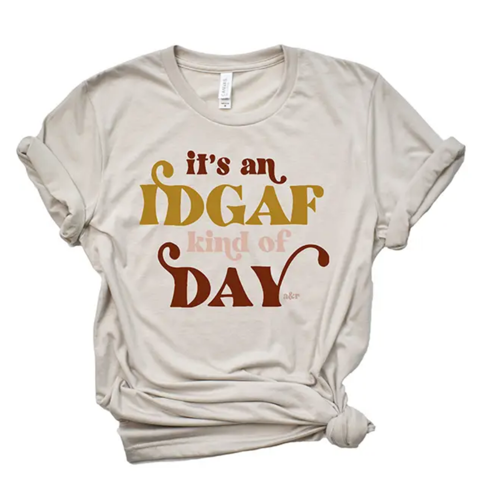 It's An IDGAF Kinda Day Tee