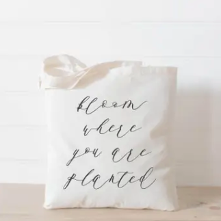 Bloom Where You Are Planted Tote Bag