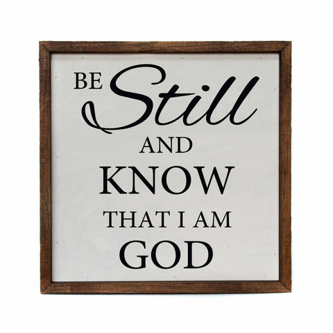 """Be Still And Know That I Am God"" Rustic Sign 10"" - Farmhouse World"