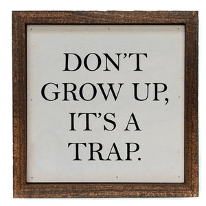 Don't Grow Up It's A Trap 6x6 Funny Sign - Farmhouse World
