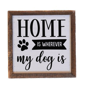 Home Is Wherever My Dog Is 6x6 Wall Art Sign - Farmhouse World